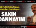 AK Partili Şahin Tin'den vatandaşlara önemli uyarı:Sakın Aldanmayın