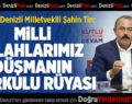AK Parti'li Şahin Tin: Milli Silahlarımız Düşmanın Korkulu Rüyası!