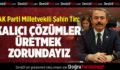 AK Partili Şahin Tin: Kalıcı Çözümler Üretmek Zorundayız