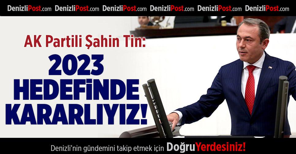 AK Partili Tin'den 2023 Hedefi Açıklaması