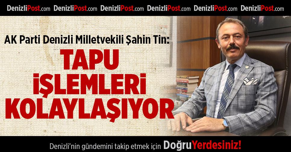 Milletvekili Şahin Tin: Tapu İşlemleri Kolaylaşıyor