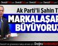 AK Partili Şahin Tin: Markalaşarak Büyüyoruz