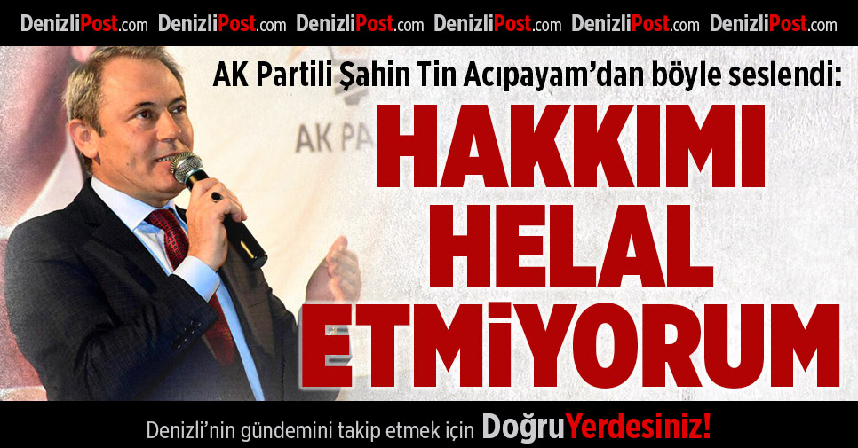 AK Partili Şahin Tin Acıpayam'dan ihanet odaklarına seslendi