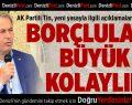 AK Partili Tin: Borçlulara Büyük Kolaylık