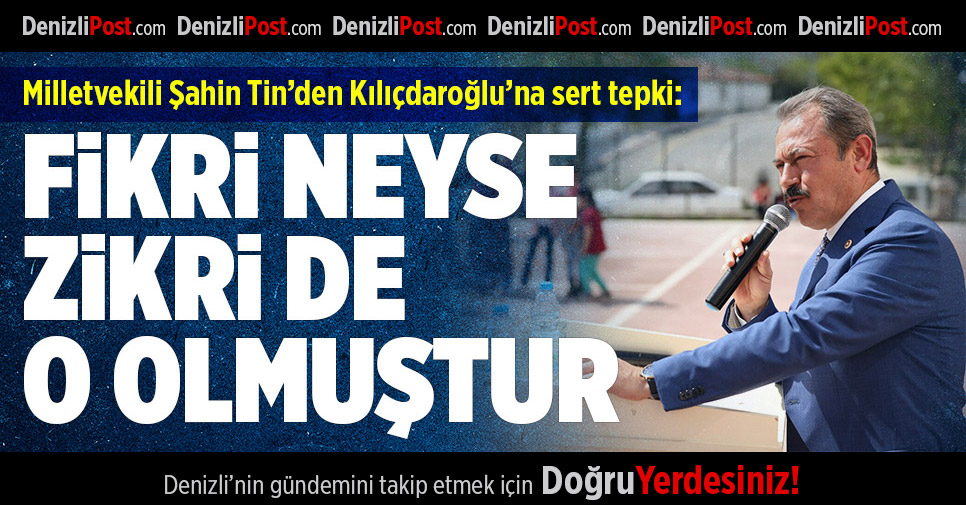 Milletvekili Şahin Tin'den Kılıçdaroğlu'na sert eleştiri