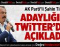 AK Parti'li Şahin Tin Adaylığını Twitter'dan Açıkladı