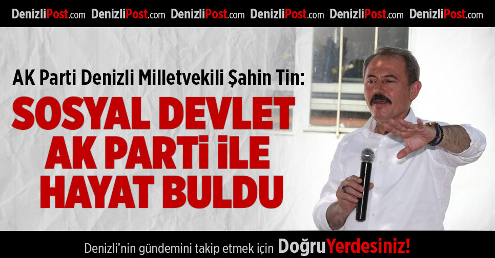 AK Parti'li Şahin Tin: Sosyal Devlet AK Parti İle Hayat Buldu