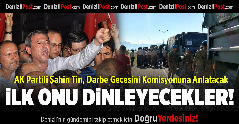 AK Partili Şahin Tin, Darbe Gecesini Komisyonuna Anlatacak