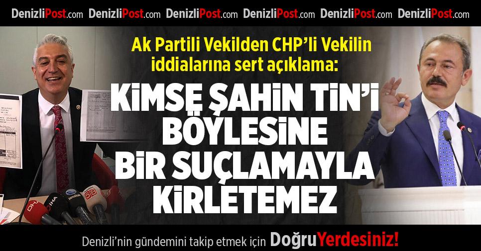AK Parti Denizli Milletvekili Şahin Tin'den o iddiaların ardından sert açıklama