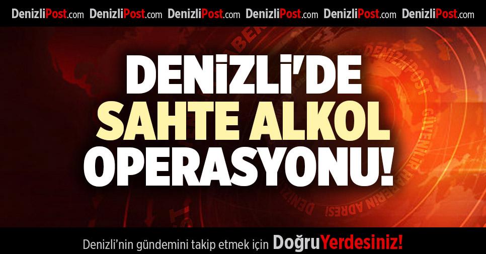 DENİZLİ'DE SAHTE ALKOL OPERASYONU