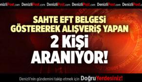 DENİZLİ'DE SAHTE EFT BELGESİ GÖSTEREREK ALIŞVERİŞ YAPAN 2 KİŞİ ARANIYOR