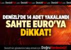 DENİZLİ'DE 14 ADET YAKALANDI SAHTE EURO'YA DİKKAT