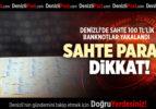 DENİZLİ'DE SAHTE 100 TL'LİK BANKNOTLAR YAKALANDI