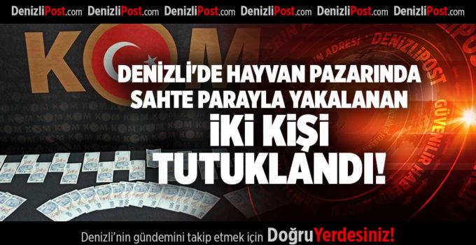 DENİZLİ'DE HAYVAN PAZARINDA SAHTE PARAYLA YAKALANAN İKİ KİŞİ TUTUKLANDI