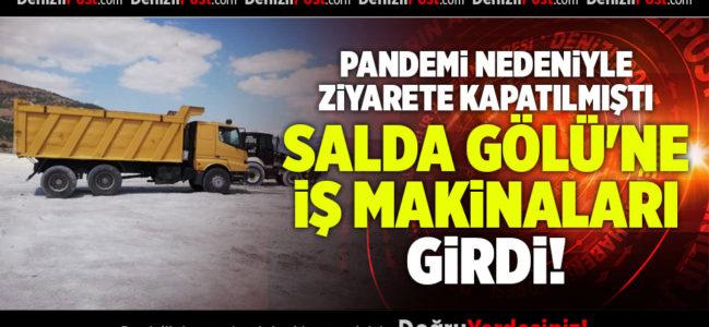 PANDEMİ NEDENİYLE ZİYARETE KAPATILMIŞTI. SALDA GÖLÜ'NE İŞ MAKİNALARI GİRDİ!