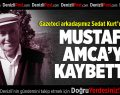 Mustafa Kurt'u Kaybettik