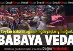 Şehit Uzman Jandarma Çavuş Ceylan Gözyaşlarıyla Uğurlandı