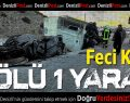 Serinhisar'da Feci kaza: 2 ölü 1 yaralı