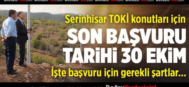 Serinhisar TOKİ Evlerinde Son Başvuru Tarihi 30 Ekim