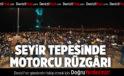 SEYİR TEPESİNDE MOTORCU RÜZGÂRI ESTİ