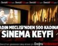 Kadın Meclisi'nden 500 kadına sinema keyfi