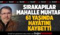 Sırakapılar Mahalle Muhtarı 61 Yaşında Hayatını Kaybetti