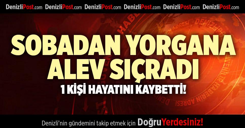SOBADAN YORGANA ALEV SIÇRADI 1 KİŞİ HAYATINI KAYBETTİ!
