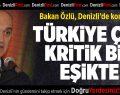 Bakan Özlü: Türkiye çok kritik bir eşikte
