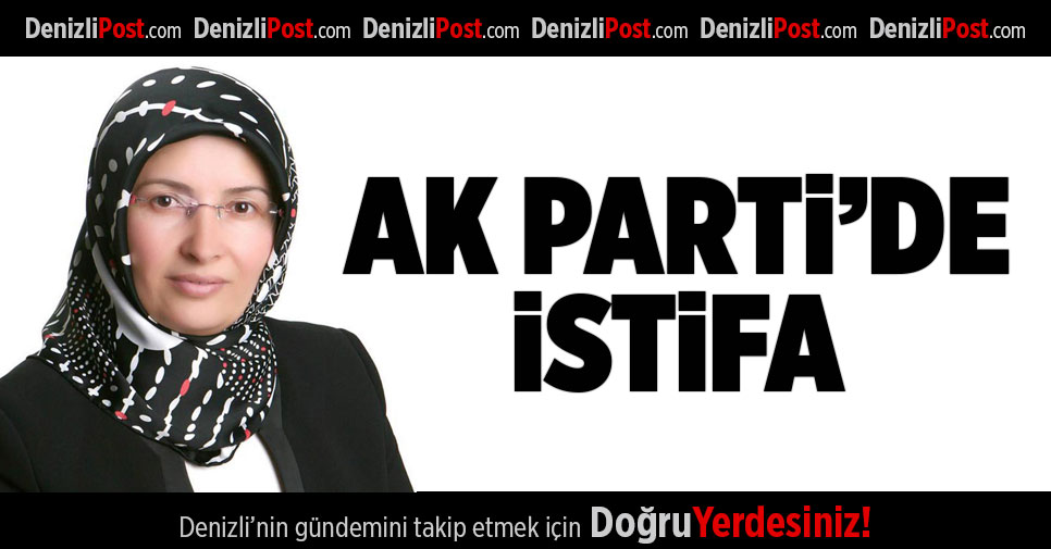 Acıpayam AK Parti'de Kadın Kolları Başkanı istifa etti