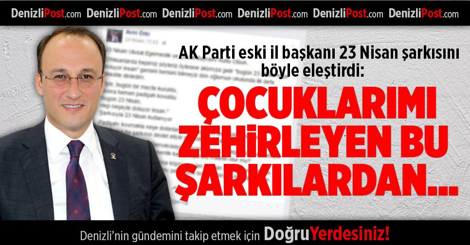 AK Parti Eski İl Başkanı 23 Nisan Şarkısını Eleştirdi