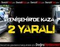 Yenişehir'de Kaza: 2 Yaralı