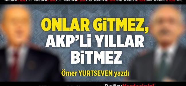 ONLAR GİTMEZ, AKP'Lİ YILLAR BİTMEZ