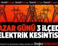 Pazar günü 3 ilçede elektrik kesintisi