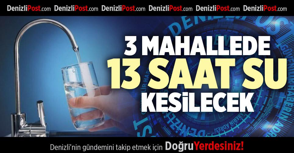 YARIN 3 MAHALLE'DE  13 SAAT SU KESİLECEK