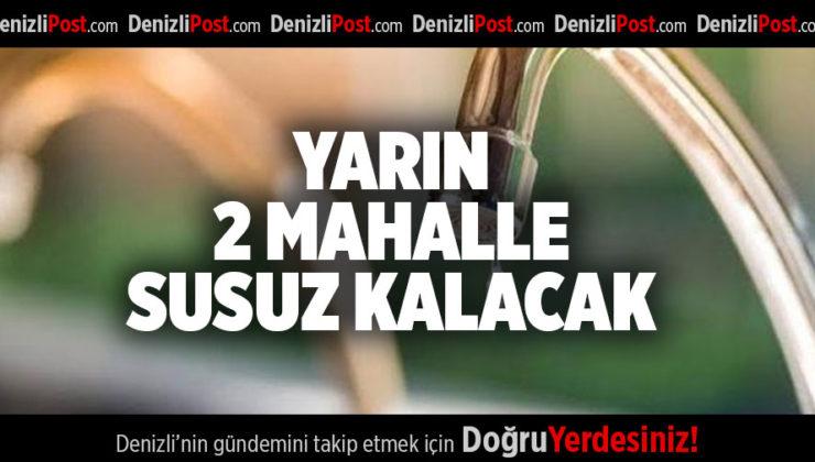 YARIN 2 MAHALLE SUSUZ KALACAK