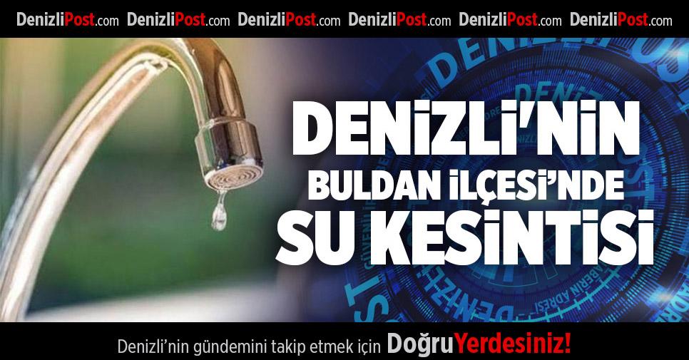 DENİZLİ'NİN BULDAN İLÇESİNDE SU KESİNTİSİ
