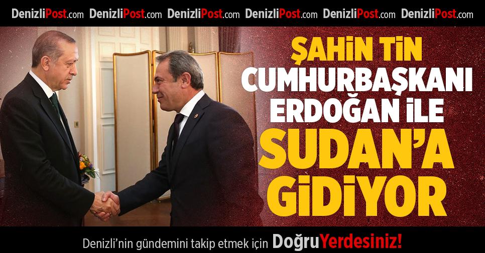 Şahin Tin Cumhurbaşkanı Erdoğan İle Sudan'a Gidiyor