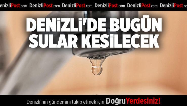 DENİZLİ'DE BUGÜN SULAR KESİLECEK