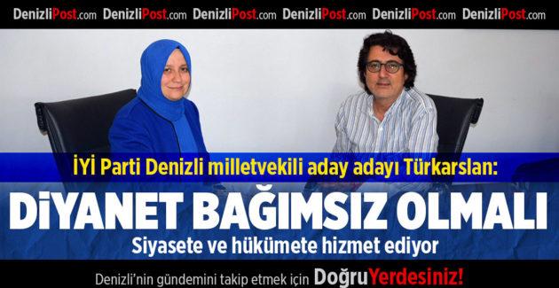 İYİ Parti Denizli Milletvekili Aday Adayı Türkarslan: Diyanet Bağımsız Olmalı