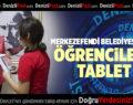 MERKEZEFENDİ BELEDİYESİ'NDEN ÖĞRENCİLERE TABLET