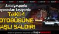 Antalyasporlu oyuncuları taşıyan otobüse taşlı saldırı