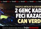 2 GENÇ KADIN FECİ KAZADA CAN VERDİ!