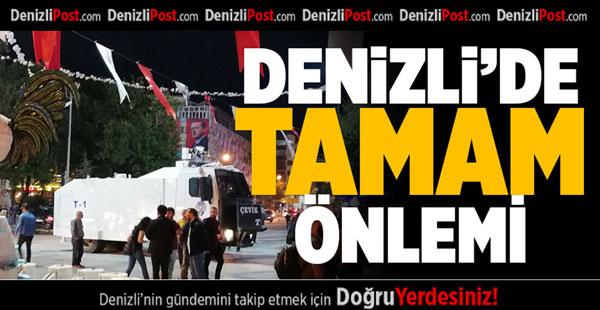 DENİZLİ'DE TAMAM ÖNLEMİ