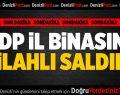 HDP BİNASINA SİLAHLI SALDIRI