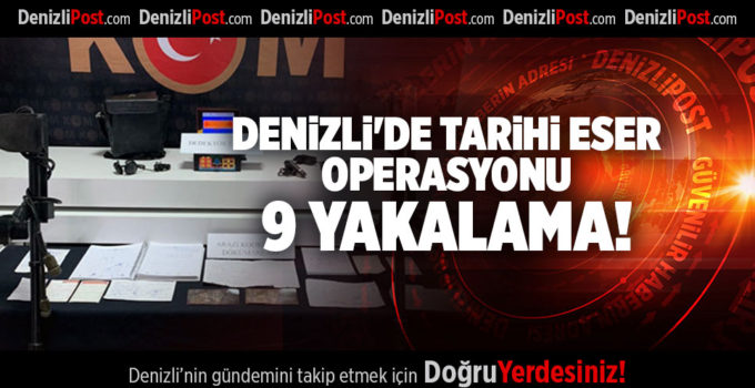 DENİZLİ'DE TARİHİ ESER OPERASYONU 9 YAKALAMA