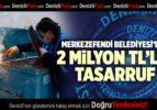 MERKEZEFENDİ BELEDİYESİ'DEN 2 MİLYON TL'LİK TASARRUF