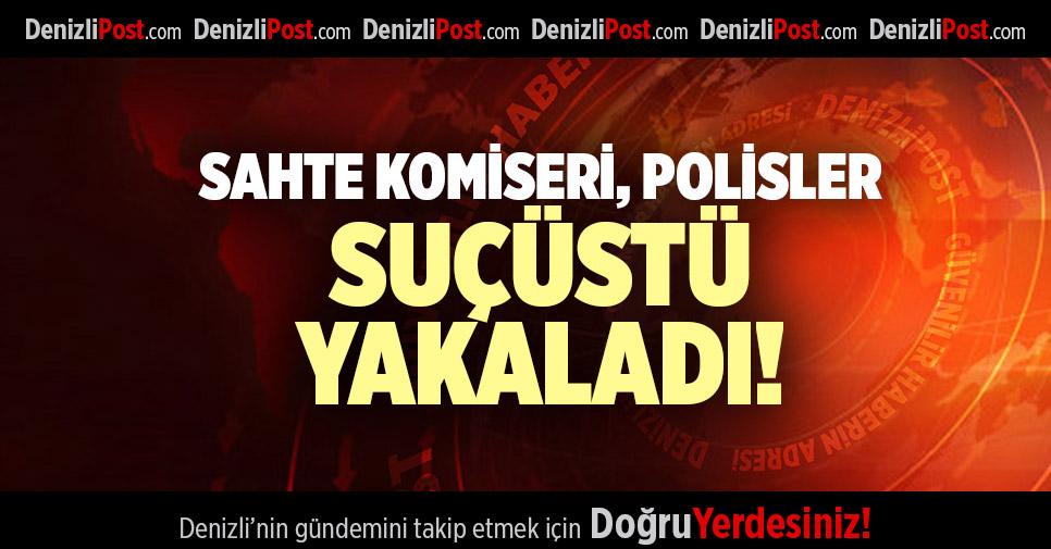 SAHTE KOMİSER POLİSLER SUÇÜSTÜ YAKALADI