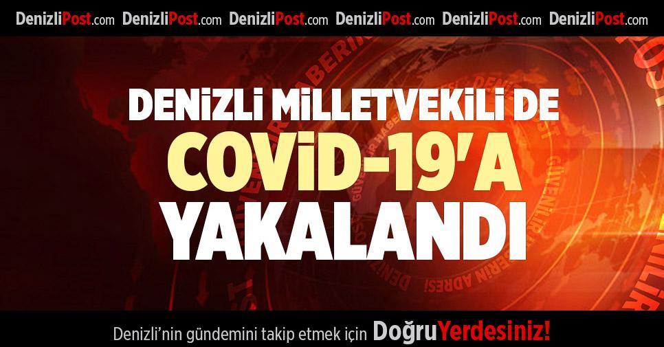 DENİZLİ MİLLETVEKİLİ DE COVİD-19'A YAKALANDI