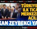 Türkiye'nin İlk Ticaret Merkezini İran'da Bakan Zeybekci Açtı