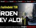 İzmir karayolunda TIR yangını